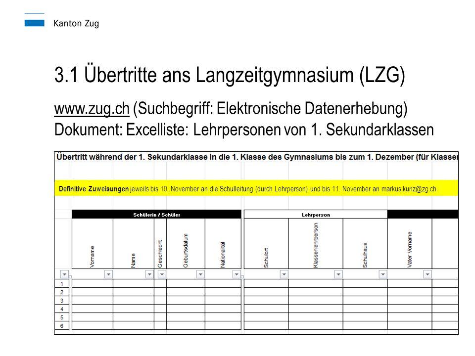 3.1 Übertritte ans Langzeitgymnasium (LZG) www.zug.chwww.zug.ch (Suchbegriff: Elektronische Datenerhebung) Dokument: Excelliste: Lehrpersonen von 1.