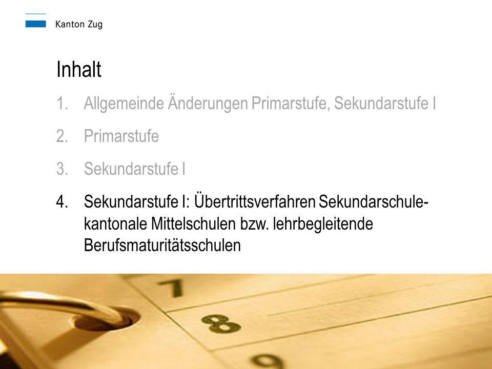 Inhalt 1.Allgemeinde Änderungen Primarstufe, Sekundarstufe I 2.Primarstufe 3.Sekundarstufe I 4.Sekundarstufe I: Übertrittsverfahren Sekundarschule- kantonale Mittelschulen bzw.