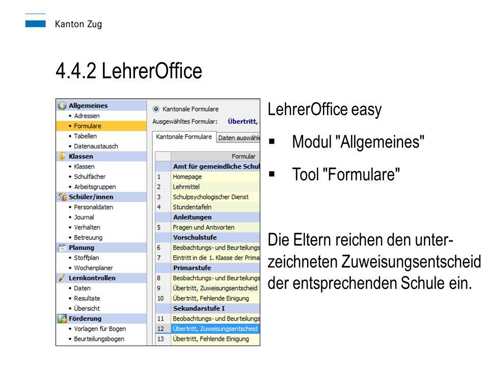 4.4.2 LehrerOffice LehrerOffice easy  Modul Allgemeines  Tool Formulare Die Eltern reichen den unter- zeichneten Zuweisungsentscheid der entsprechenden Schule ein.