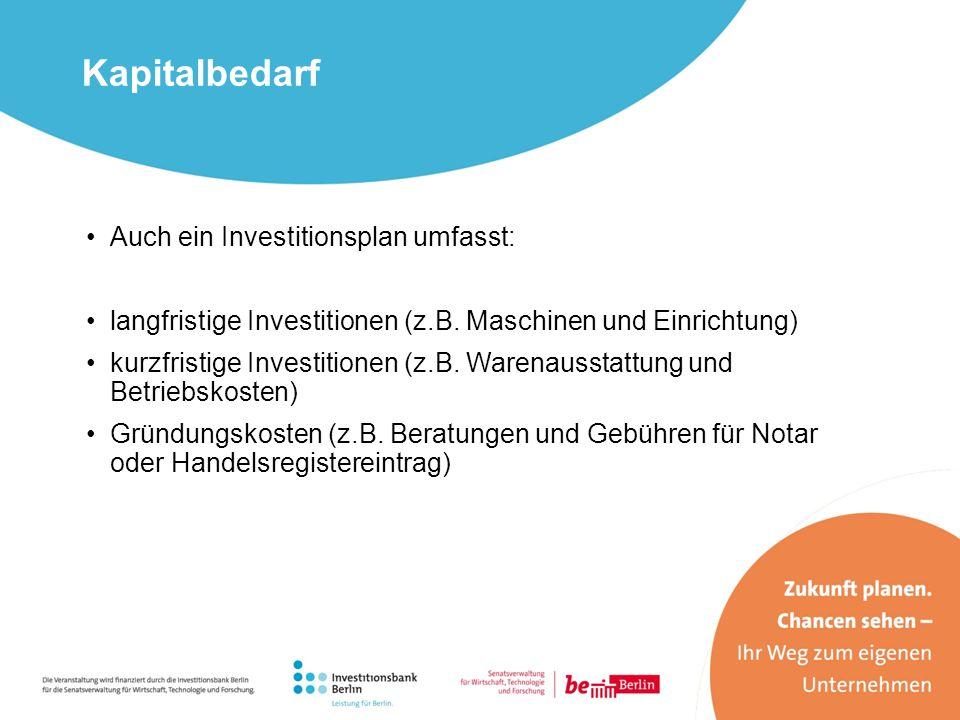Auch ein Investitionsplan umfasst: langfristige Investitionen (z.B. Maschinen und Einrichtung) kurzfristige Investitionen (z.B. Warenausstattung und B