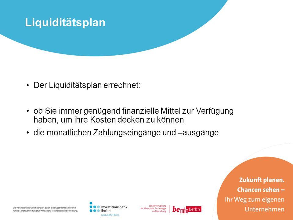 Der Liquiditätsplan errechnet: ob Sie immer genügend finanzielle Mittel zur Verfügung haben, um ihre Kosten decken zu können die monatlichen Zahlungse