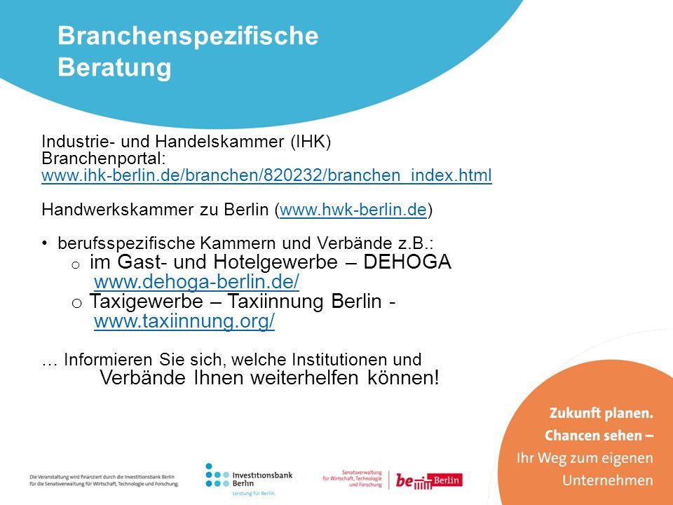 Industrie- und Handelskammer (IHK) Branchenportal: www.ihk-berlin.de/branchen/820232/branchen_index.html Handwerkskammer zu Berlin (www.hwk-berlin.de)
