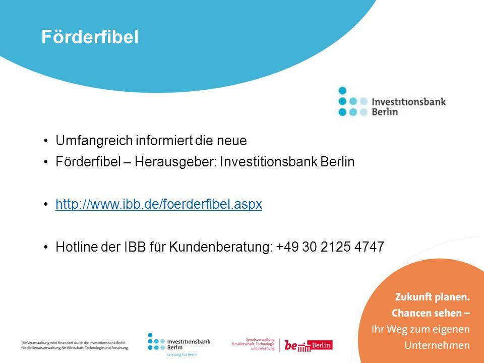Umfangreich informiert die neue Förderfibel – Herausgeber: Investitionsbank Berlin http://www.ibb.de/foerderfibel.aspx Hotline der IBB für Kundenberat