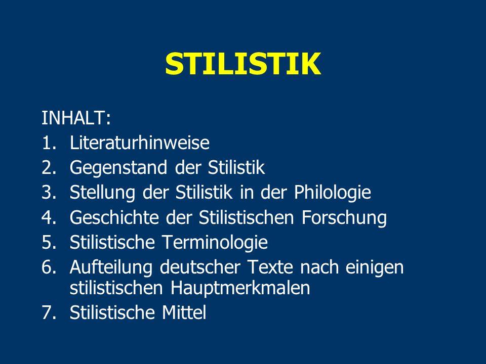 STILISTIK INHALT: 1.Literaturhinweise 2.Gegenstand der Stilistik 3.Stellung der Stilistik in der Philologie 4.Geschichte der Stilistischen Forschung 5