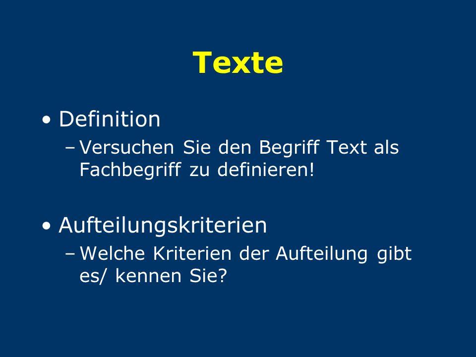Texte Definition –Versuchen Sie den Begriff Text als Fachbegriff zu definieren! Aufteilungskriterien –Welche Kriterien der Aufteilung gibt es/ kennen