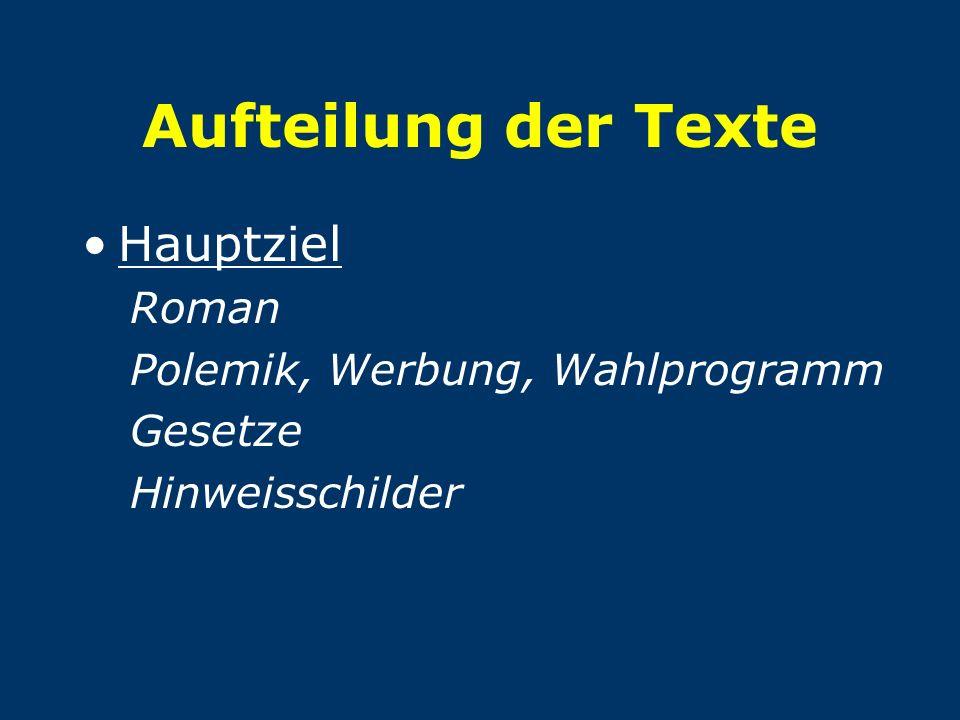 Aufteilung der Texte Hauptziel Roman Polemik, Werbung, Wahlprogramm Gesetze Hinweisschilder