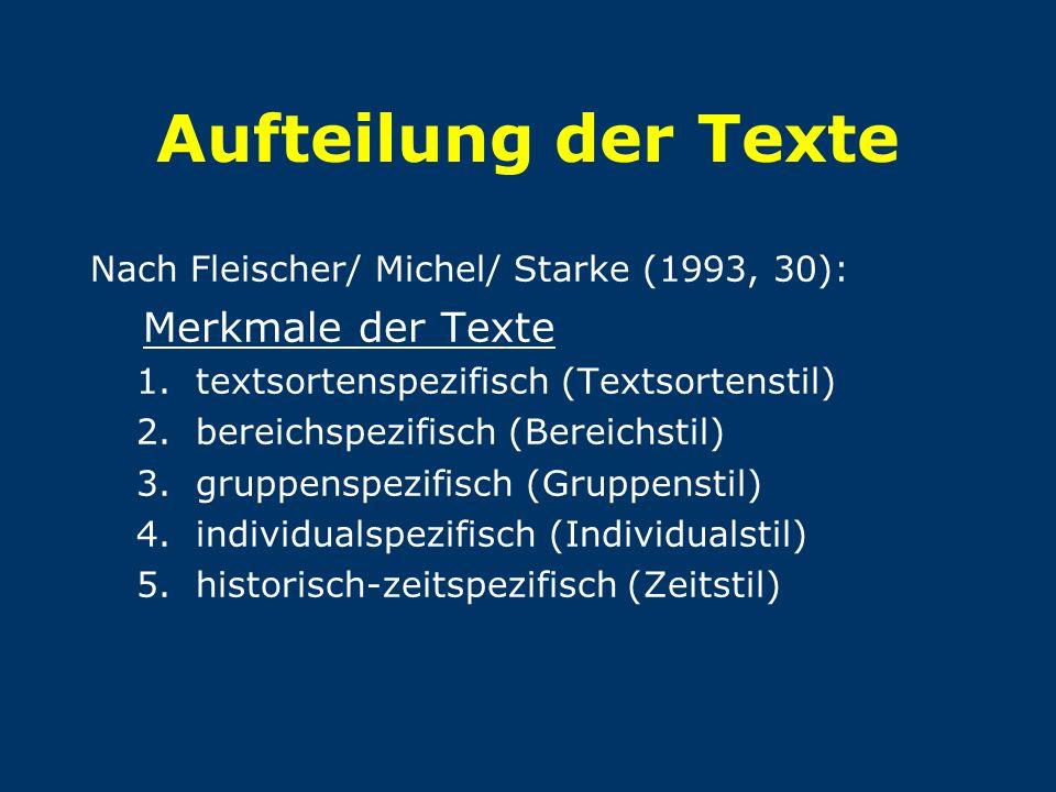 Aufteilung der Texte Nach Fleischer/ Michel/ Starke (1993, 30): Merkmale der Texte 1.textsortenspezifisch (Textsortenstil) 2.bereichspezifisch (Bereic