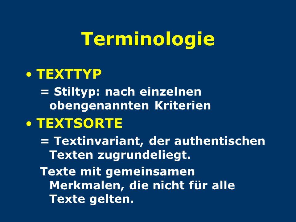 Terminologie TEXTTYP = Stiltyp: nach einzelnen obengenannten Kriterien TEXTSORTE = Textinvariant, der authentischen Texten zugrundeliegt. Texte mit ge
