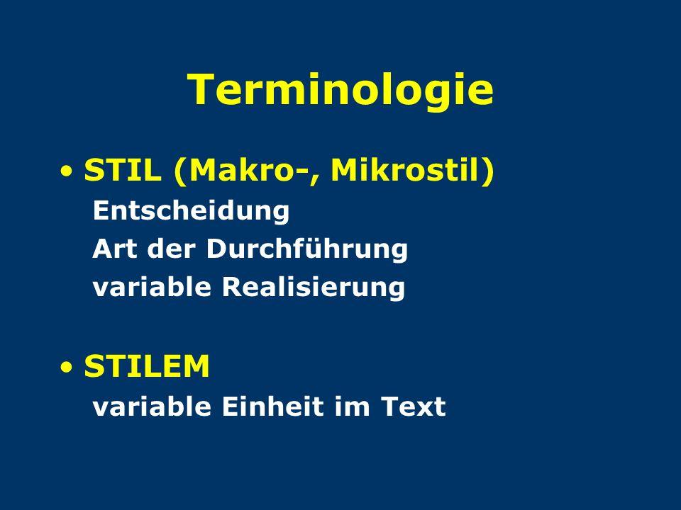 Terminologie STIL (Makro-, Mikrostil) Entscheidung Art der Durchführung variable Realisierung STILEM variable Einheit im Text