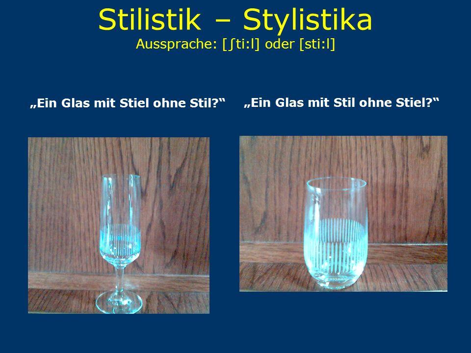 """Stilistik – Stylistika Aussprache: [∫ti:l] oder [sti:l] """"Ein Glas mit Stiel ohne Stil?""""""""Ein Glas mit Stil ohne Stiel?"""""""