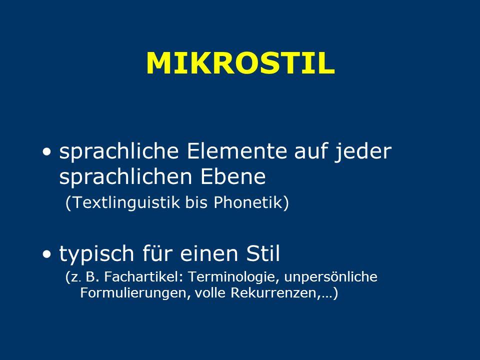 MIKROSTIL sprachliche Elemente auf jeder sprachlichen Ebene (Textlinguistik bis Phonetik) typisch für einen Stil (z. B. Fachartikel: Terminologie, unp