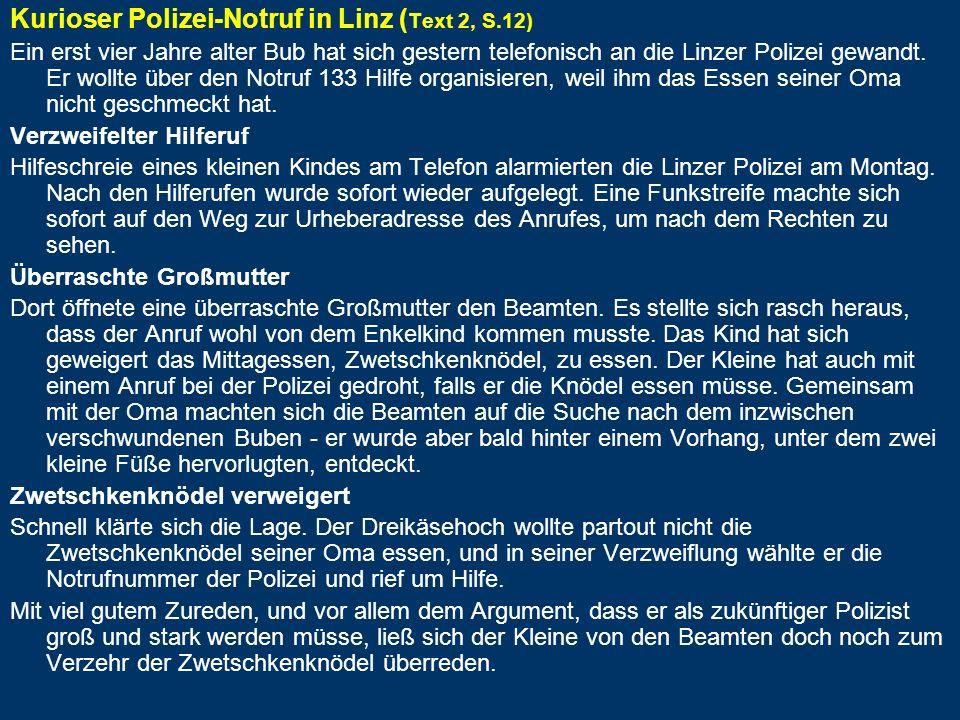 Kurioser Polizei-Notruf in Linz ( Text 2, S.12) Ein erst vier Jahre alter Bub hat sich gestern telefonisch an die Linzer Polizei gewandt. Er wollte üb