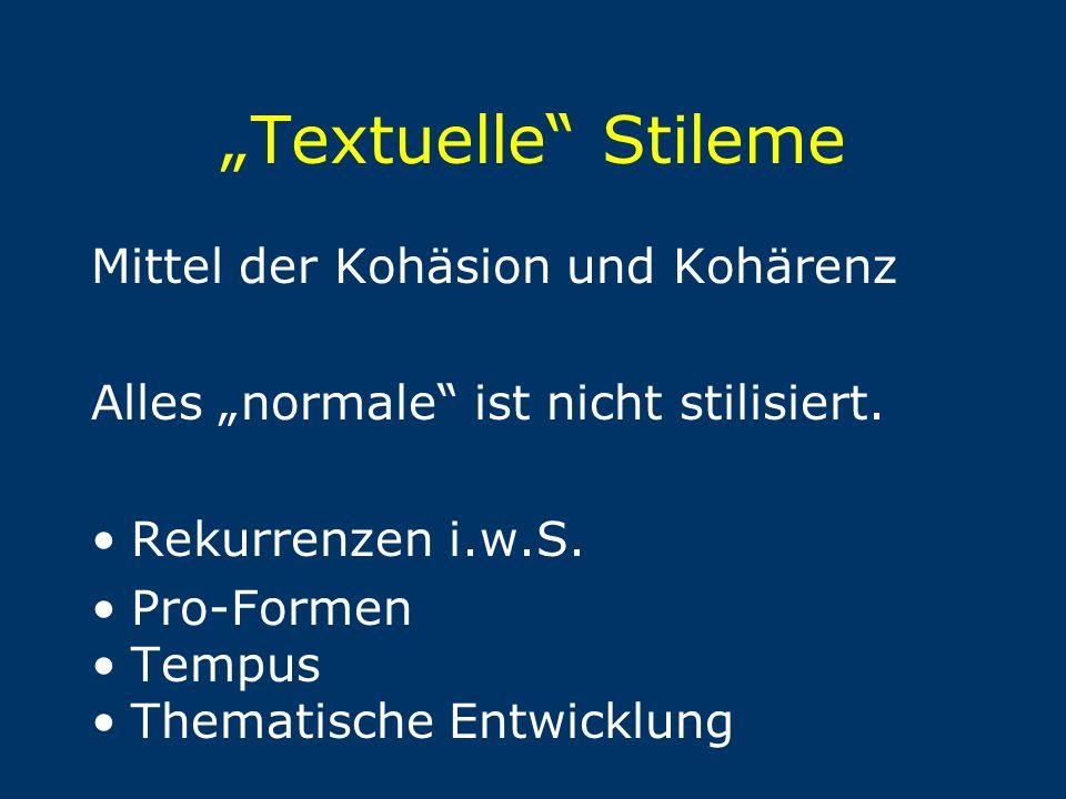 """""""Textuelle"""" Stileme Mittel der Kohäsion und Kohärenz Alles """"normale"""" ist nicht stilisiert. Rekurrenzen i.w.S. Pro-Formen Tempus Thematische Entwicklun"""
