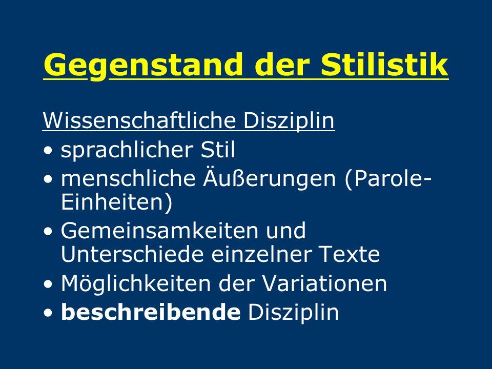 Gegenstand der Stilistik Wissenschaftliche Disziplin sprachlicher Stil menschliche Äußerungen (Parole- Einheiten) Gemeinsamkeiten und Unterschiede ein