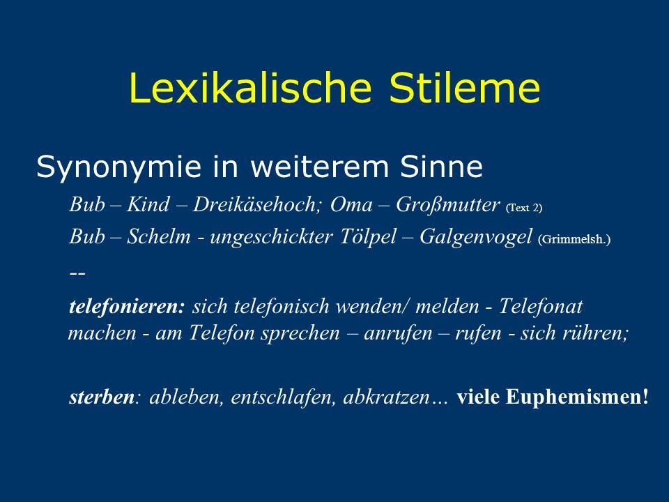 Lexikalische Stileme Synonymie in weiterem Sinne Bub – Kind – Dreikäsehoch; Oma – Großmutter (Text 2) Bub – Schelm - ungeschickter Tölpel – Galgenvoge
