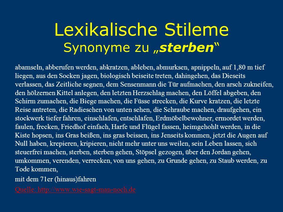 """Lexikalische Stileme Synonyme zu """"sterben"""" abamseln, abberufen werden, abkratzen, ableben, abmurksen, apnippeln, auf 1,80 m tief liegen, aus den Socke"""