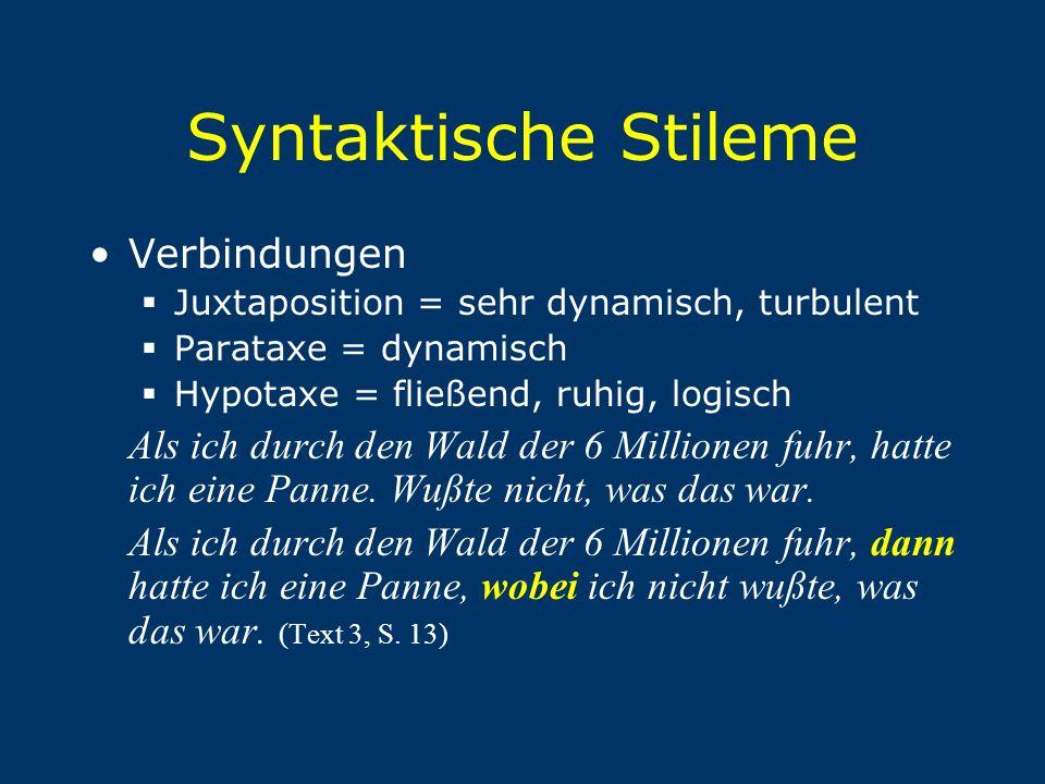 Syntaktische Stileme Verbindungen  Juxtaposition = sehr dynamisch, turbulent  Parataxe = dynamisch  Hypotaxe = fließend, ruhig, logisch Als ich dur