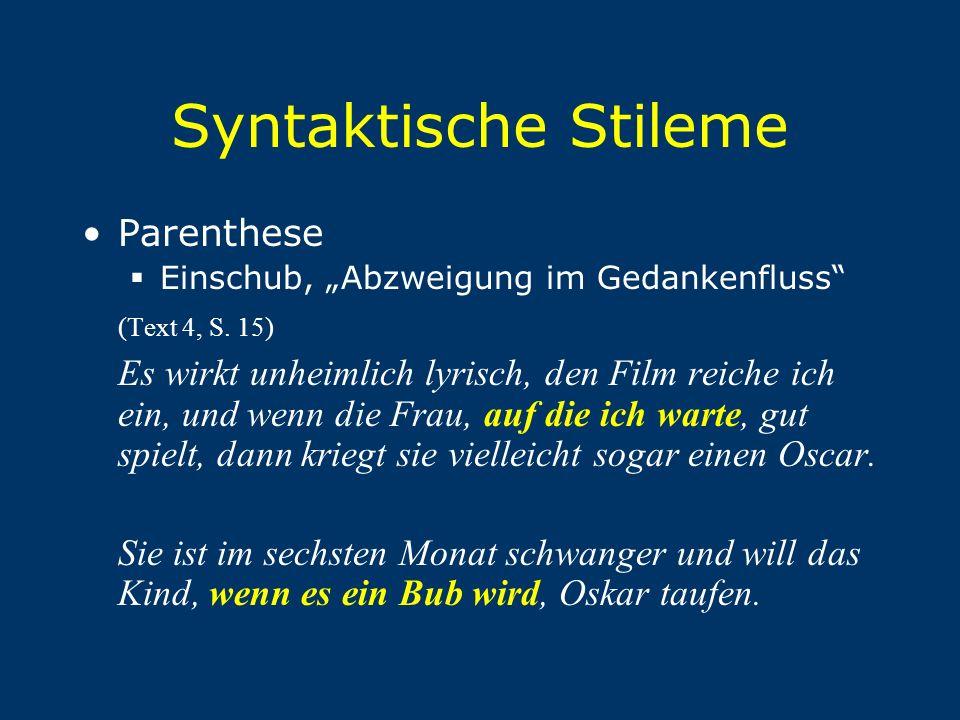 """Syntaktische Stileme Parenthese  Einschub, """"Abzweigung im Gedankenfluss"""" (Text 4, S. 15) Es wirkt unheimlich lyrisch, den Film reiche ich ein, und we"""