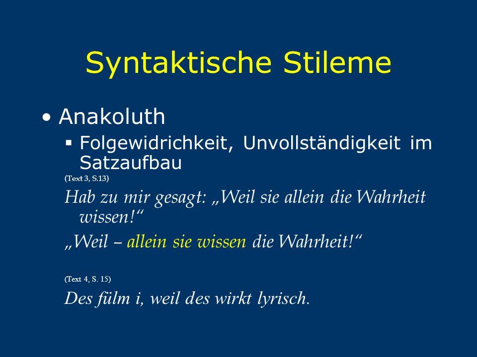 """Syntaktische Stileme Anakoluth  Folgewidrichkeit, Unvollständigkeit im Satzaufbau (Text 3, S.13) Hab zu mir gesagt: """"Weil sie allein die Wahrheit wis"""