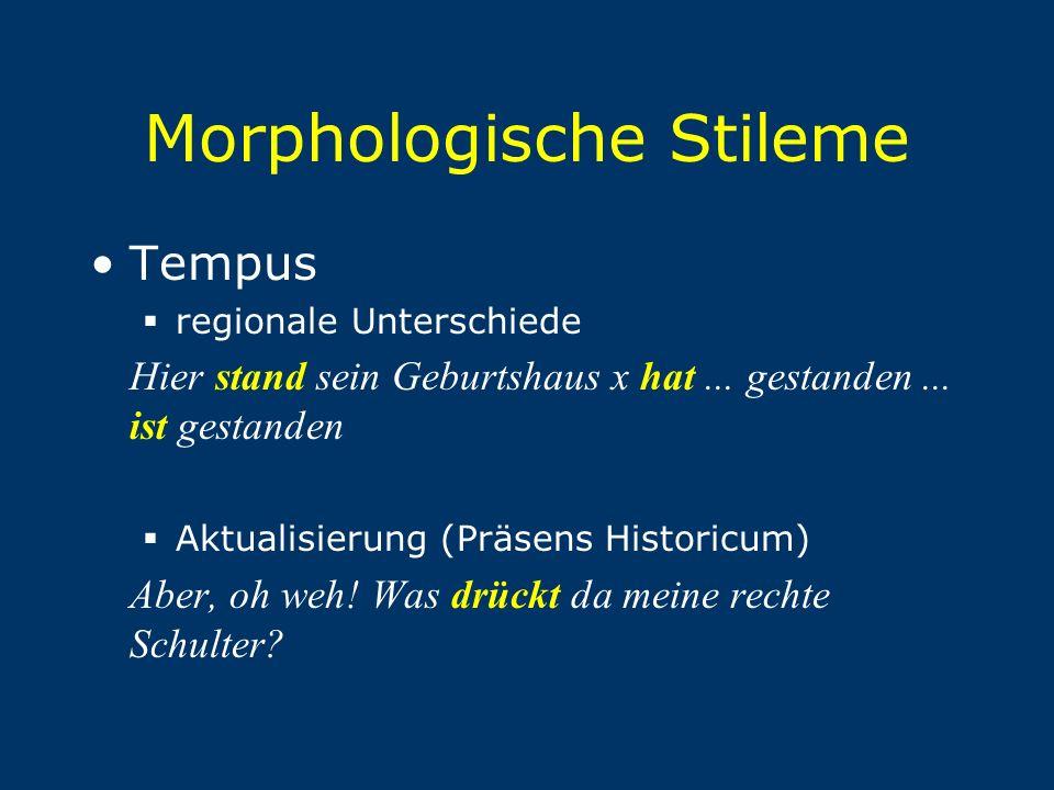 Morphologische Stileme Tempus  regionale Unterschiede Hier stand sein Geburtshaus x hat... gestanden... ist gestanden  Aktualisierung (Präsens Histo