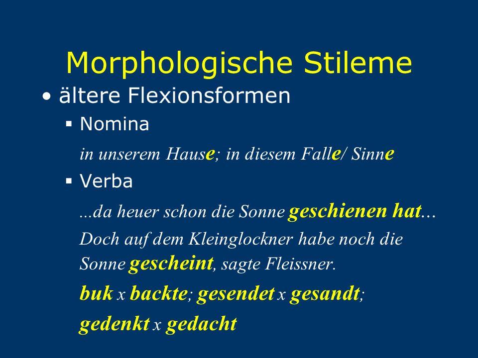 Morphologische Stileme ältere Flexionsformen  Nomina in unserem Haus e ; in diesem Fall e / Sinn e  Verba...da heuer schon die Sonne geschienen hat.