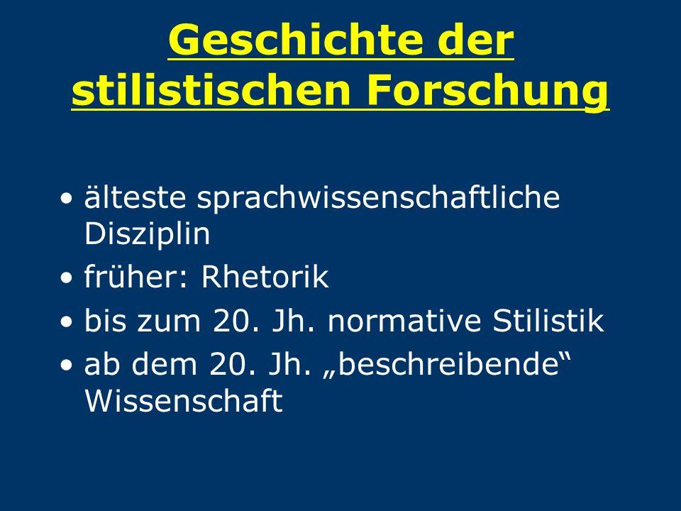 """Geschichte der stilistischen Forschung älteste sprachwissenschaftliche Disziplin früher: Rhetorik bis zum 20. Jh. normative Stilistik ab dem 20. Jh. """""""