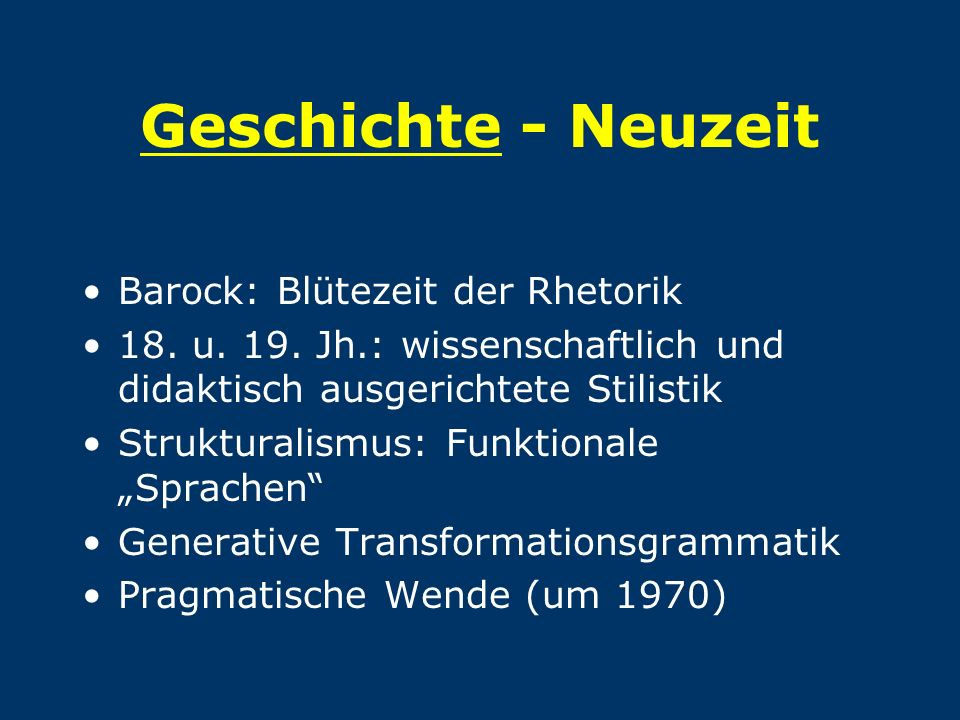 Geschichte - Neuzeit Barock: Blütezeit der Rhetorik 18. u. 19. Jh.: wissenschaftlich und didaktisch ausgerichtete Stilistik Strukturalismus: Funktiona