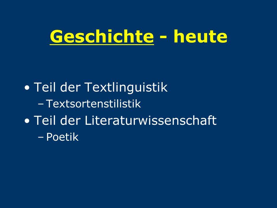 Geschichte - heute Teil der Textlinguistik –Textsortenstilistik Teil der Literaturwissenschaft –Poetik
