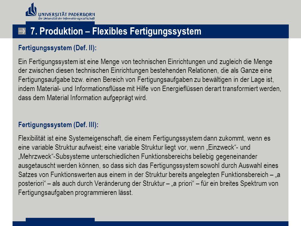 Fertigungssystem (Def. II): Ein Fertigungssystem ist eine Menge von technischen Einrichtungen und zugleich die Menge der zwischen diesen technischen E