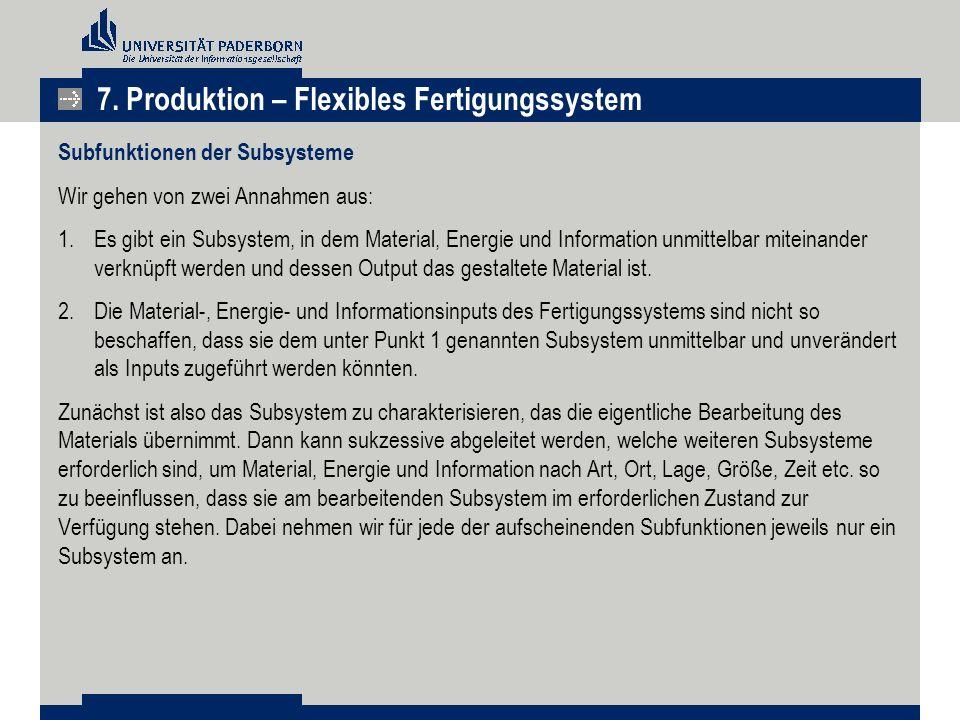 Subfunktionen der Subsysteme Wir gehen von zwei Annahmen aus: 1.Es gibt ein Subsystem, in dem Material, Energie und Information unmittelbar miteinande