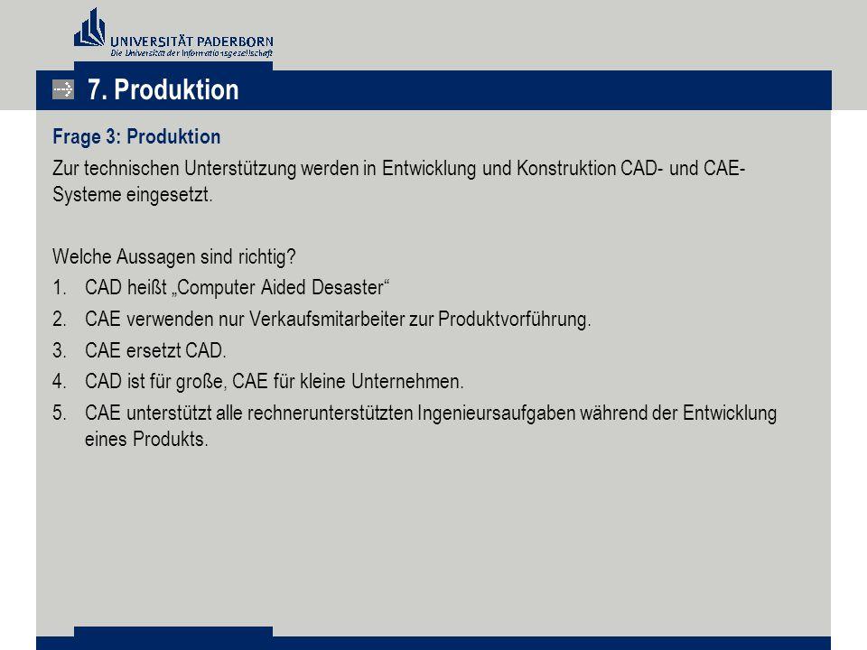 Frage 3: Produktion Zur technischen Unterstützung werden in Entwicklung und Konstruktion CAD- und CAE- Systeme eingesetzt. Welche Aussagen sind richti