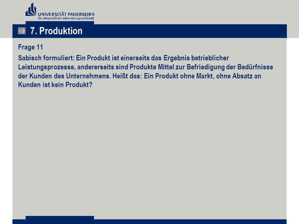 7. Produktion Frage 11 Sabisch formuliert: Ein Produkt ist einerseits das Ergebnis betrieblicher Leistungsprozesse, andererseits sind Produkte Mittel