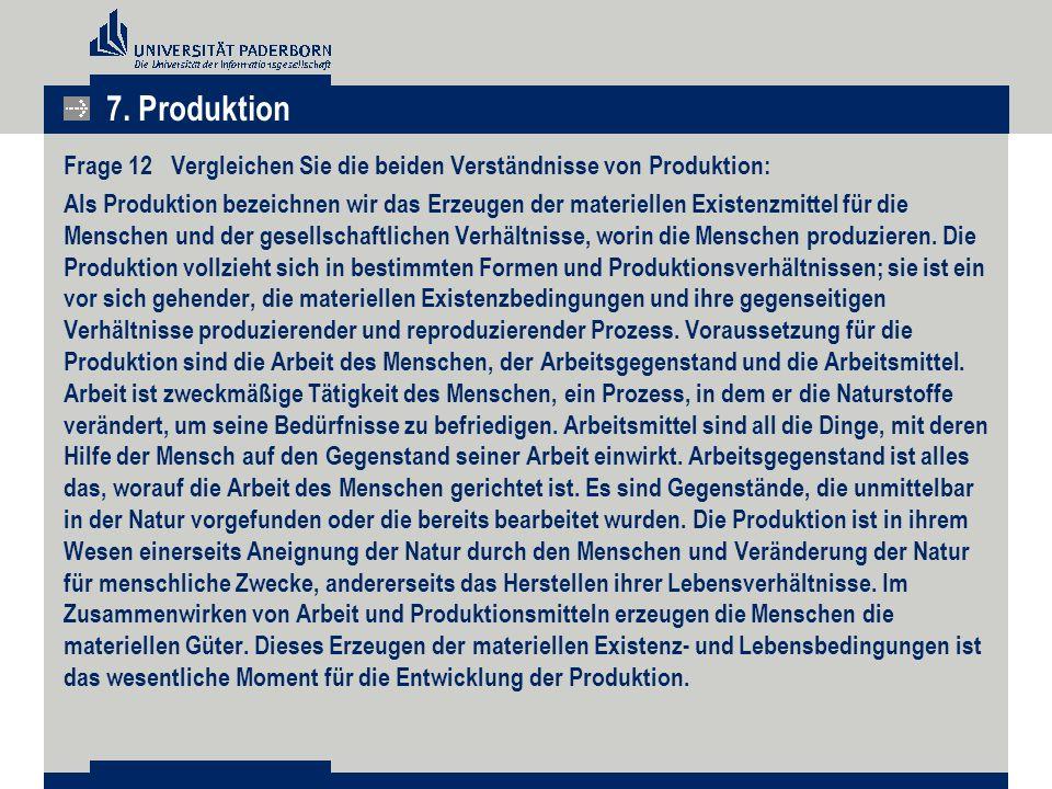 7. Produktion Frage 12 Vergleichen Sie die beiden Verständnisse von Produktion: Als Produktion bezeichnen wir das Erzeugen der materiellen Existenzmit