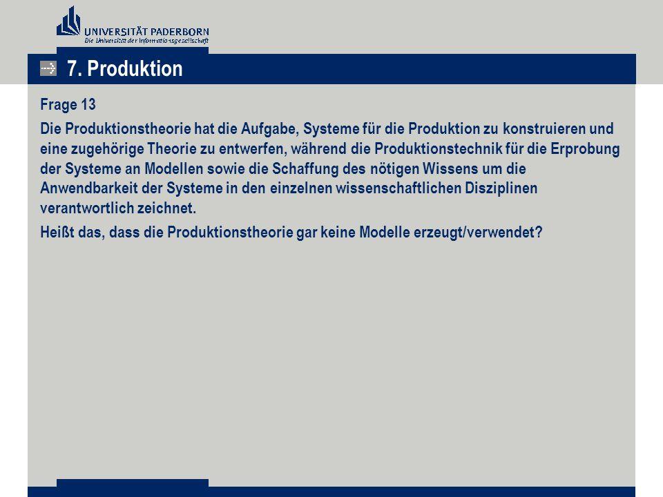 7. Produktion Frage 13 Die Produktionstheorie hat die Aufgabe, Systeme für die Produktion zu konstruieren und eine zugehörige Theorie zu entwerfen, wä