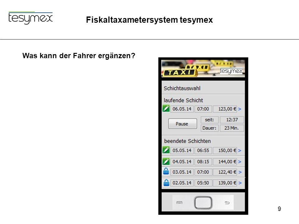 Fiskaltaxametersystem tesymex 9 Was kann der Fahrer ergänzen?