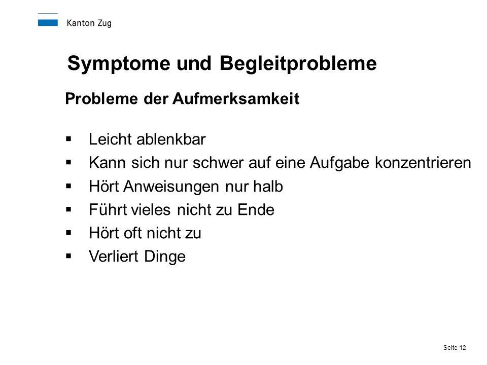 Seite 12 Symptome und Begleitprobleme Probleme der Aufmerksamkeit  Leicht ablenkbar  Kann sich nur schwer auf eine Aufgabe konzentrieren  Hört Anwe