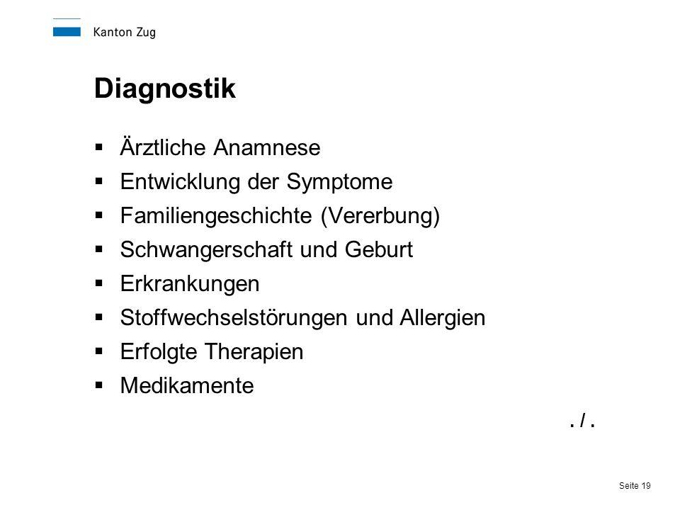 Seite 19 Diagnostik  Ärztliche Anamnese  Entwicklung der Symptome  Familiengeschichte (Vererbung)  Schwangerschaft und Geburt  Erkrankungen  Sto