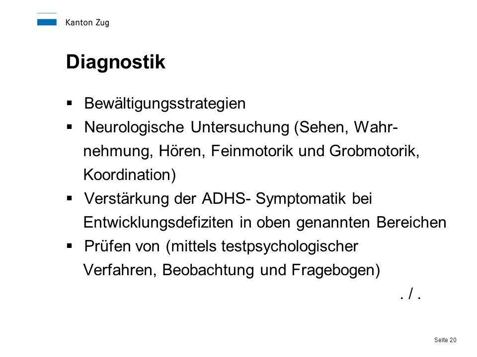 Seite 20 Diagnostik  Bewältigungsstrategien  Neurologische Untersuchung (Sehen, Wahr- nehmung, Hören, Feinmotorik und Grobmotorik, Koordination)  V