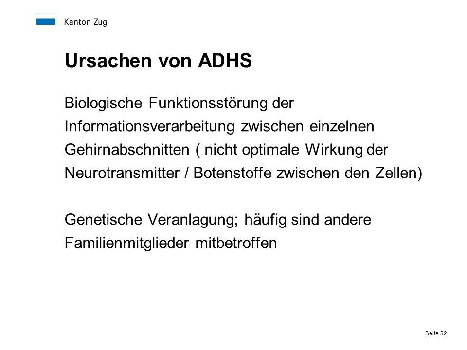 Seite 32 Ursachen von ADHS Biologische Funktionsstörung der Informationsverarbeitung zwischen einzelnen Gehirnabschnitten ( nicht optimale Wirkung der
