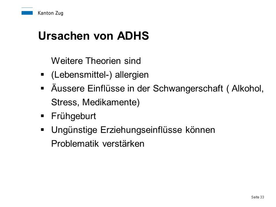 Seite 33 Ursachen von ADHS Weitere Theorien sind  (Lebensmittel-) allergien  Äussere Einflüsse in der Schwangerschaft ( Alkohol, Stress, Medikamente
