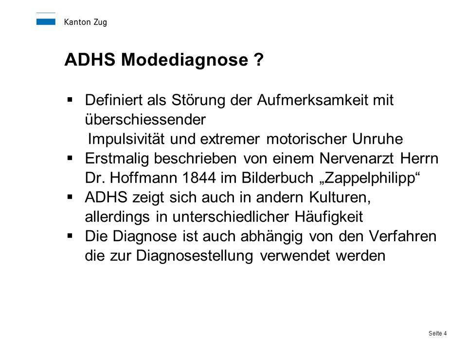Seite 4 ADHS Modediagnose ?  Definiert als Störung der Aufmerksamkeit mit überschiessender Impulsivität und extremer motorischer Unruhe  Erstmalig b