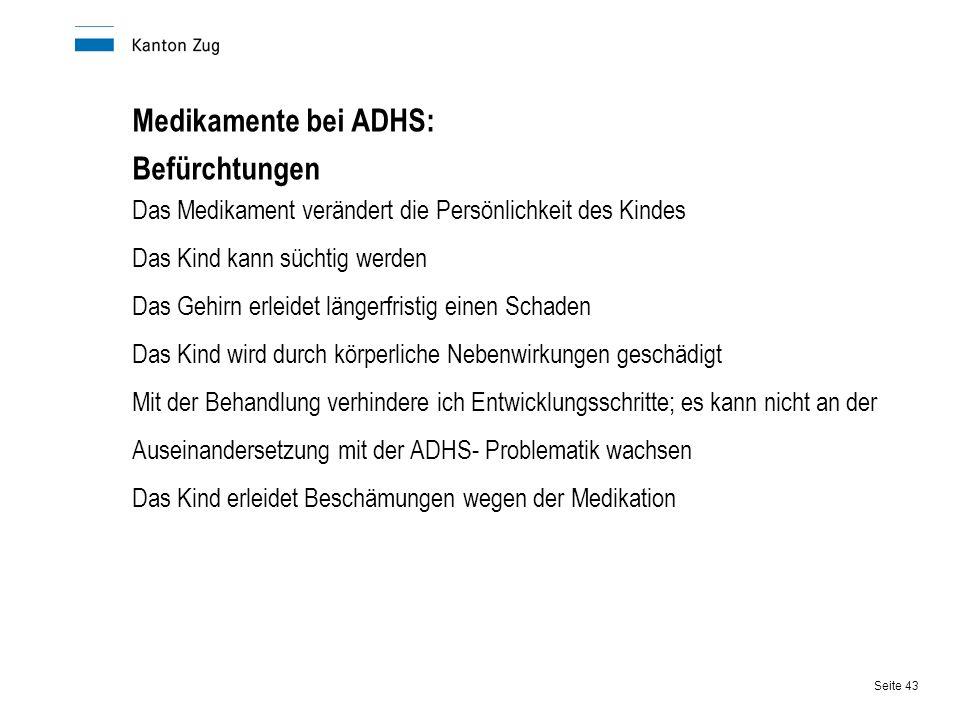 Seite 43 Medikamente bei ADHS: Befürchtungen Das Medikament verändert die Persönlichkeit des Kindes Das Kind kann süchtig werden Das Gehirn erleidet l