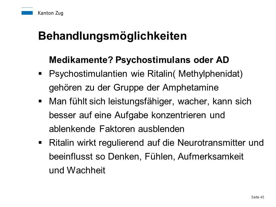 Seite 45 Behandlungsmöglichkeiten Medikamente? Psychostimulans oder AD  Psychostimulantien wie Ritalin( Methylphenidat) gehören zu der Gruppe der Amp