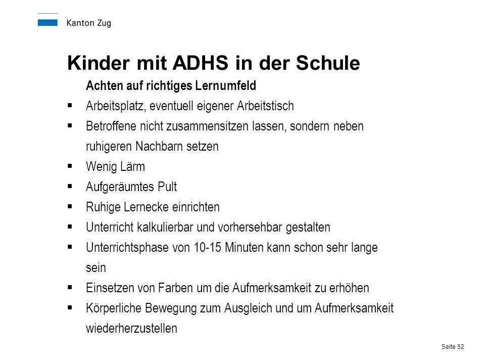 Seite 52 Kinder mit ADHS in der Schule Achten auf richtiges Lernumfeld  Arbeitsplatz, eventuell eigener Arbeitstisch  Betroffene nicht zusammensitze
