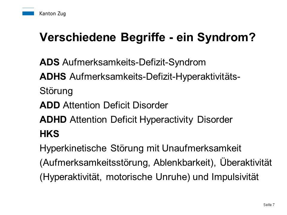 Seite 7 Verschiedene Begriffe - ein Syndrom? ADS Aufmerksamkeits-Defizit-Syndrom ADHS Aufmerksamkeits-Defizit-Hyperaktivitäts- Störung ADD Attention D