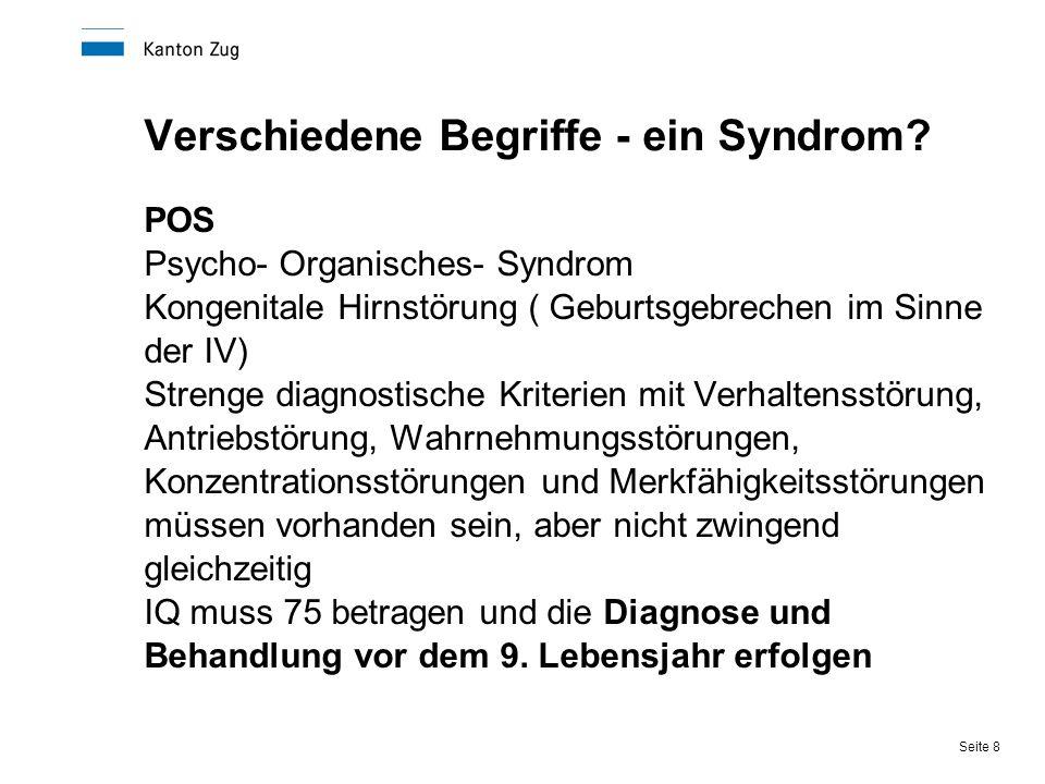 Seite 8 Verschiedene Begriffe - ein Syndrom? POS Psycho- Organisches- Syndrom Kongenitale Hirnstörung ( Geburtsgebrechen im Sinne der IV) Strenge diag