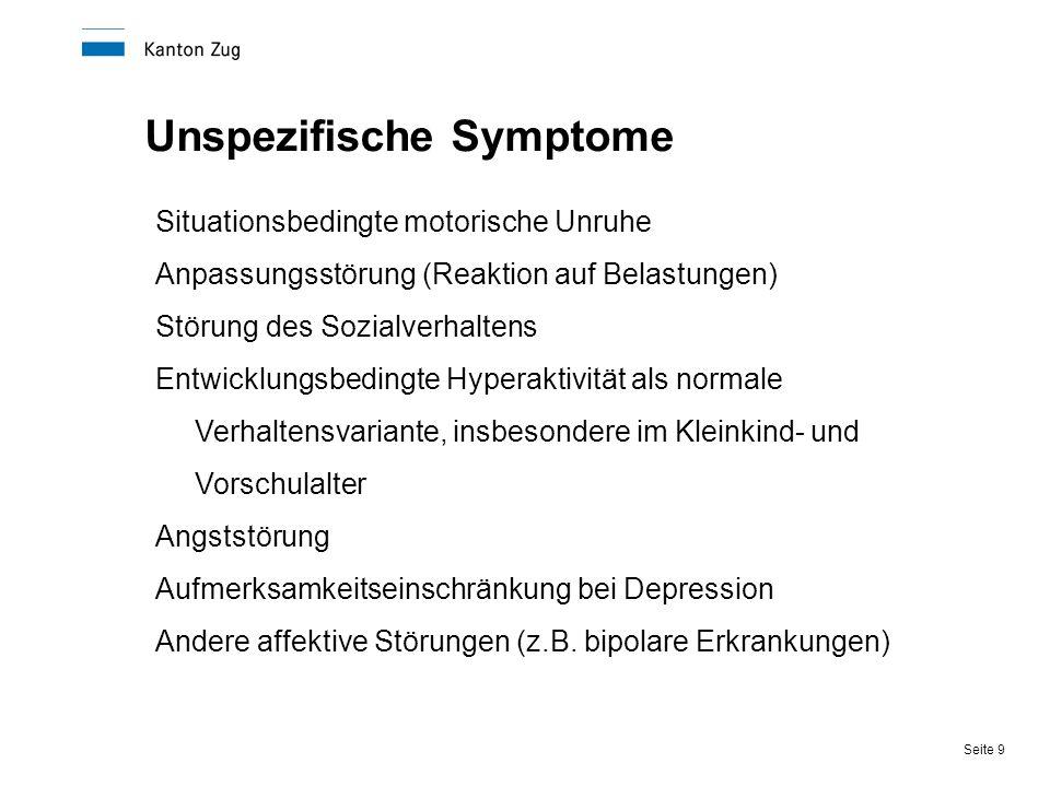 Seite 9 Unspezifische Symptome Situationsbedingte motorische Unruhe Anpassungsstörung (Reaktion auf Belastungen) Störung des Sozialverhaltens Entwickl