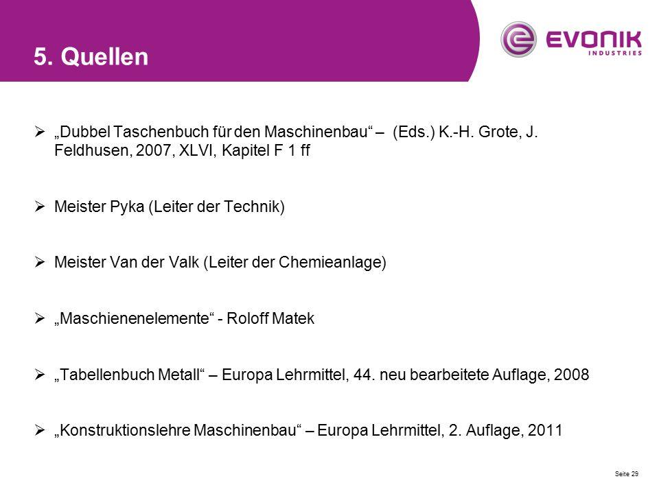 """5. Quellen  """"Dubbel Taschenbuch für den Maschinenbau"""" – (Eds.) K.-H. Grote, J. Feldhusen, 2007, XLVI, Kapitel F 1 ff  Meister Pyka (Leiter der Techn"""