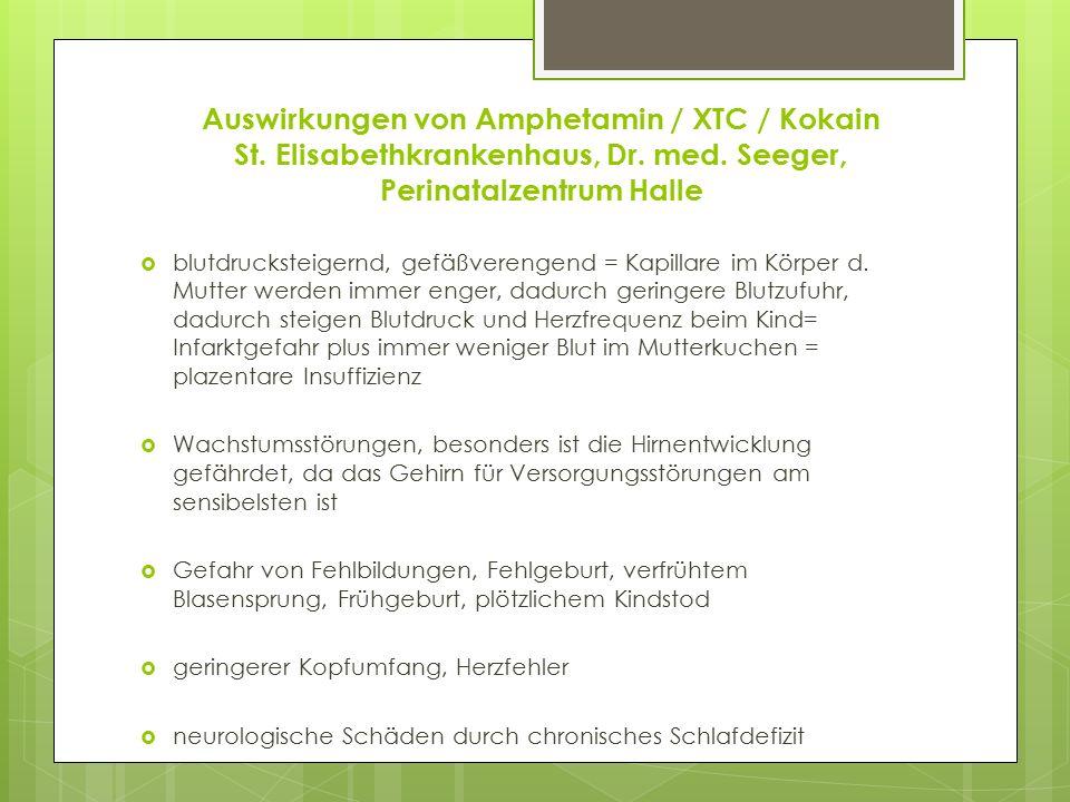 Auswirkungen von Amphetamin / XTC / Kokain St. Elisabethkrankenhaus, Dr. med. Seeger, Perinatalzentrum Halle  blutdrucksteigernd, gefäßverengend = Ka