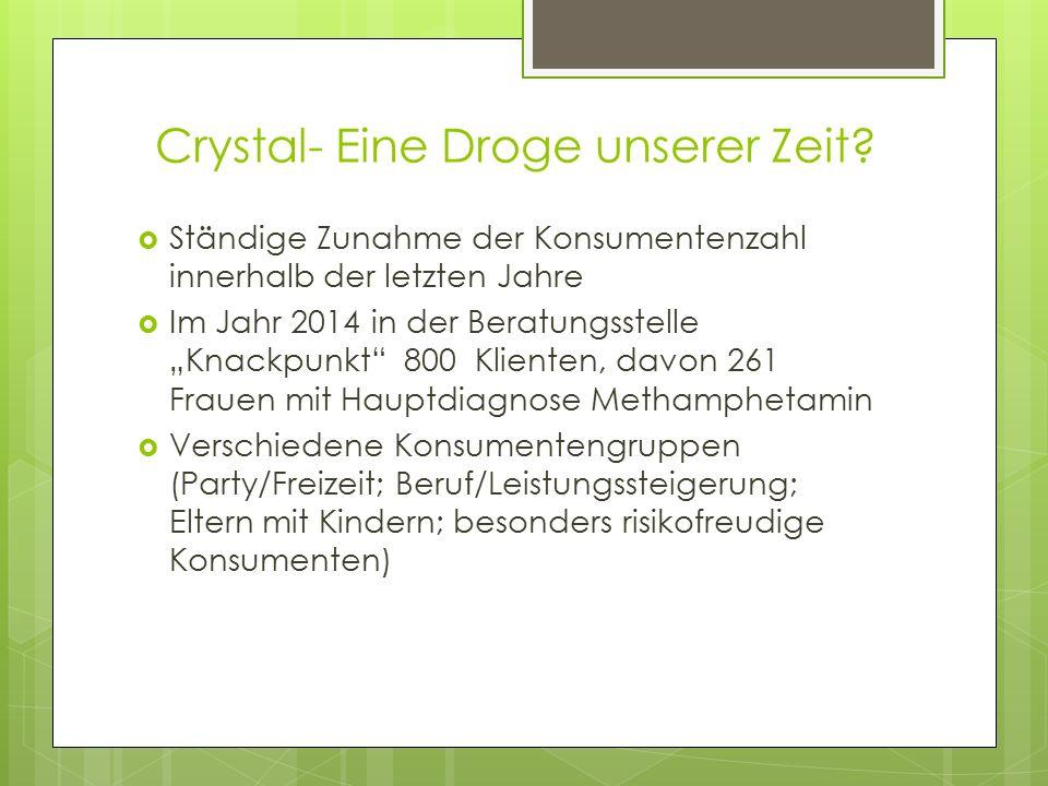 """Crystal- Eine Droge unserer Zeit?  Ständige Zunahme der Konsumentenzahl innerhalb der letzten Jahre  Im Jahr 2014 in der Beratungsstelle """"Knackpunkt"""